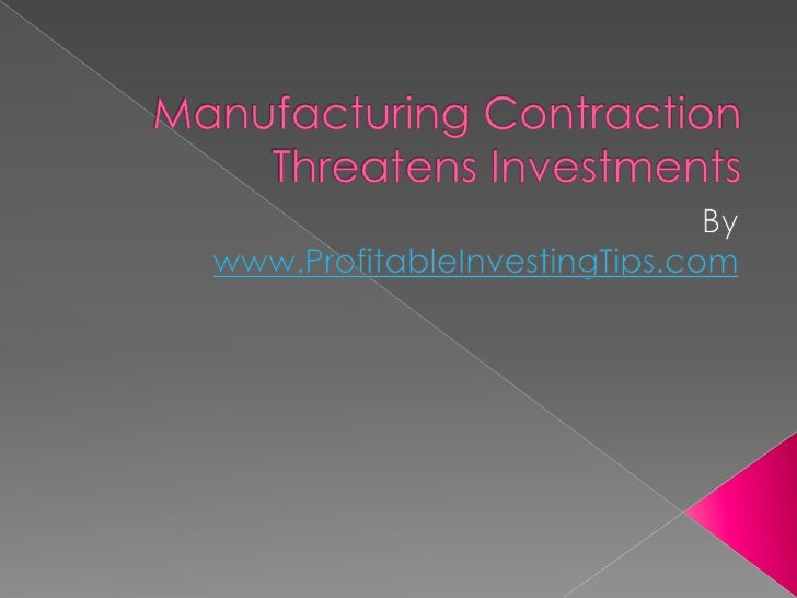 Manufacturing Contraction Threatens Investments