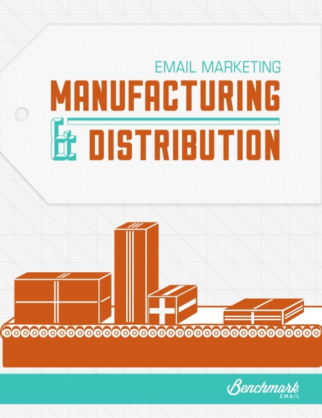"""Manufacturing and Distribution: Building a Successful Email Marketing Presence Foreword """"Agriculture, manufactures, commer..."""
