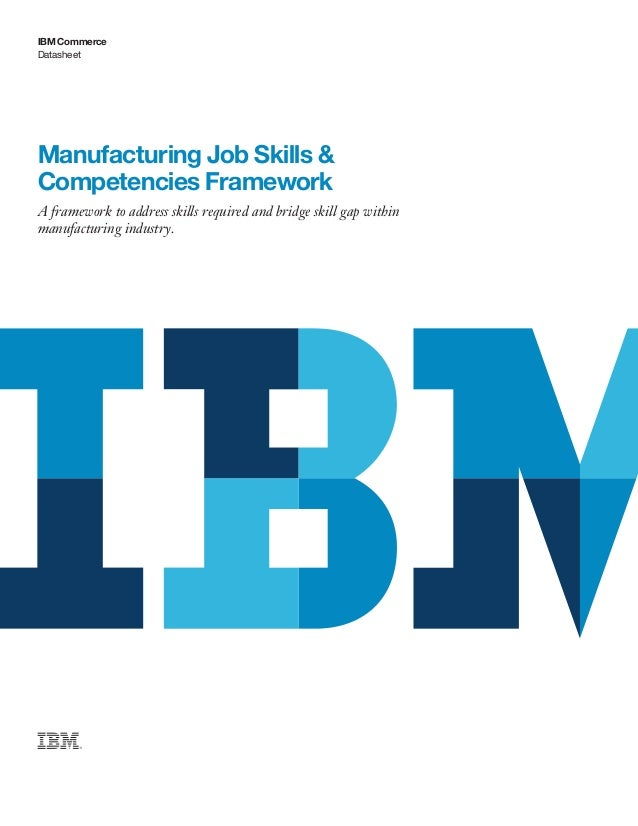 Datasheet IBM Commerce Manufacturing Job Skills & Competencies Framework A framework to address skills required and bridge...