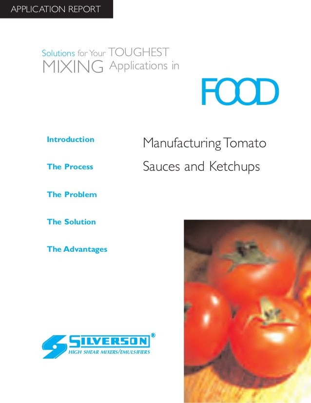 Manufacturing Tomato Sauces and Ketchups The Advantages Introduction The Process The Problem The Solution HIGH SHEAR MIXER...