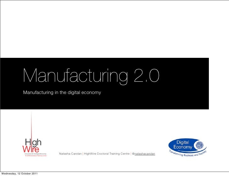 Manufacturing 2.0               Manufacturing in the digital economy                               Natasha Carolan | HighW...