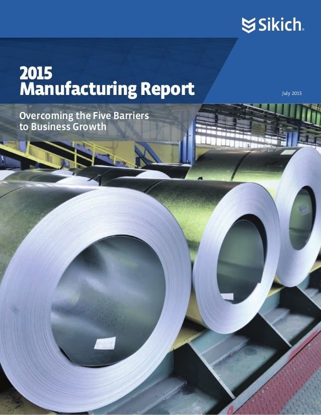 July 2015 2015 ManufacturingReport Overcoming the Five Barriers to Business Growth