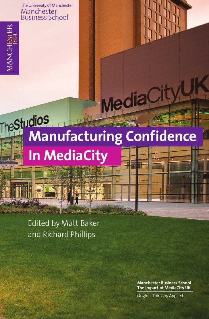 Manufacturing ConfidenceIn MediaCityEdited by Matt Bakerand Richard Phillips                       Manchester Business Sch...