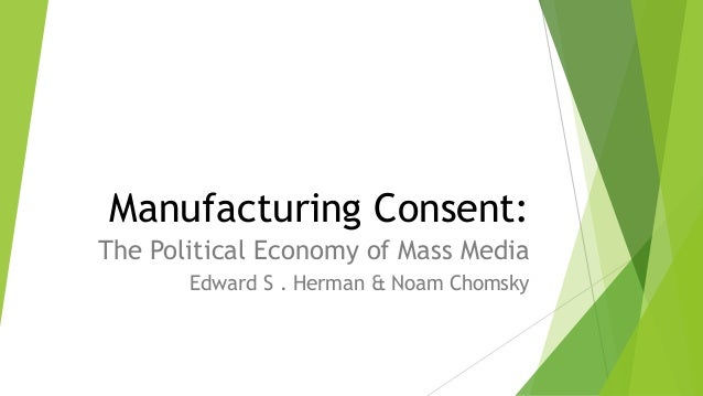 manufacturing consent The canadian documentary manufacturing consent: noam chomsky and the media presents a lengthy, detailed look at the political beliefs of celebrated.