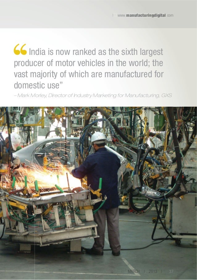   www.manufacturingdigital.com f u n  India is now ranked as the sixth largest producer of motor vehicles in the world; th...