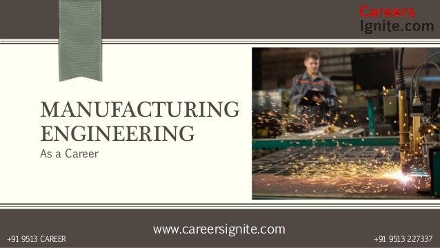 www.careersignite.com +91 9513 227337+91 9513 CAREER MANUFACTURING ENGINEERING As a Career