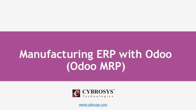 www.cybrosys.com Manufacturing ERP with Odoo (Odoo MRP)