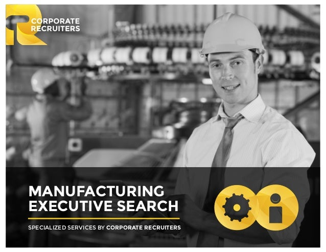 INFORMATION TECHNOLOGY EXECUTIVE SEARCH BY CORPORATE RECRUITERS MANUFACTURING EXECUTIVE SEARCH SPECIALIZED SERVICES BY COR...