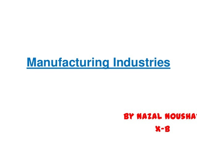 Manufacturing Industries                By Nazal Noushad                       X-B