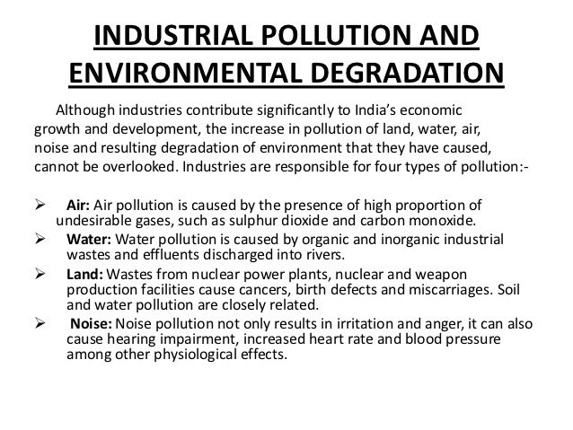industrial pollution and environmental degradation essays Water pollution, by the discharge of wastewater from commercial and industrial waste intentionally or through spills into surface waters discharges of untreated.