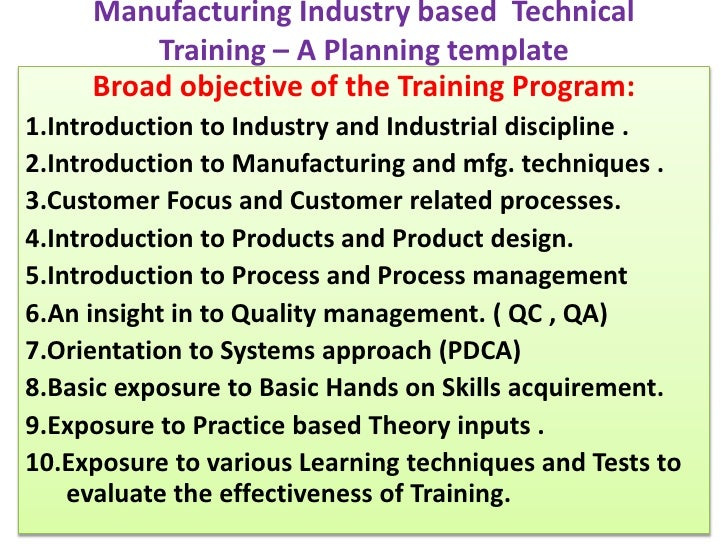 Manufacturing Industry based  Technical Training – A Planning template <br />Broad objective of the Training Program:<br /...