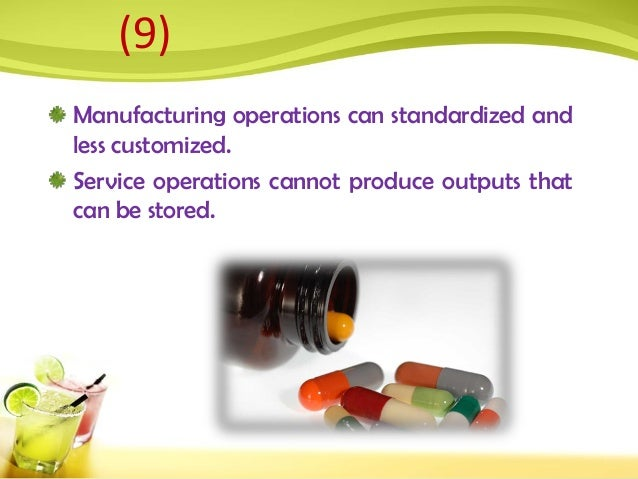 Manufacturing operations can standardized and less customized. Service operations cannot produce outputs that can be store...