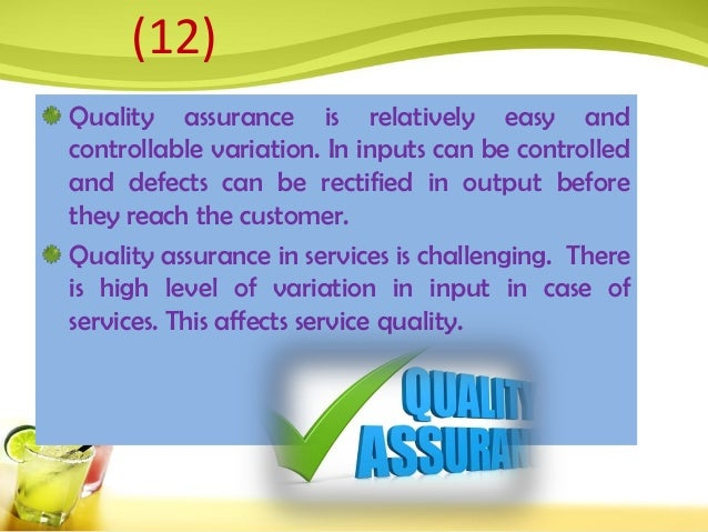 Quality assurance is relatively easy and controllable variation. In inputs can be controlled and defects can be rectified ...