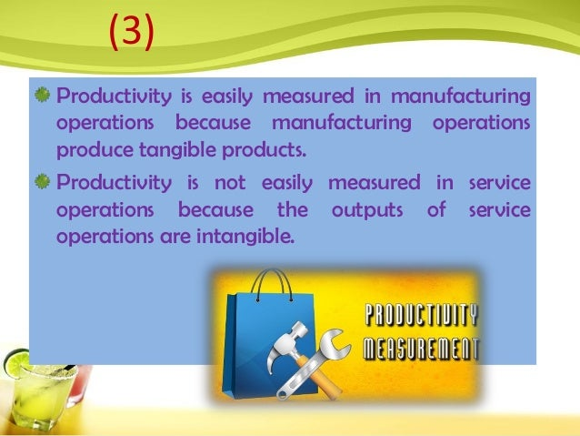 Productivity is easily measured in manufacturing operations because manufacturing operations produce tangible products. Pr...