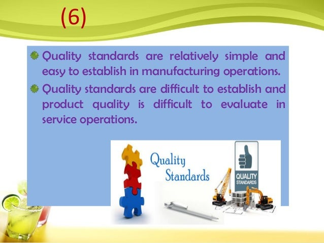 Quality standards are relatively simple and easy to establish in manufacturing operations. Quality standards are difficult...