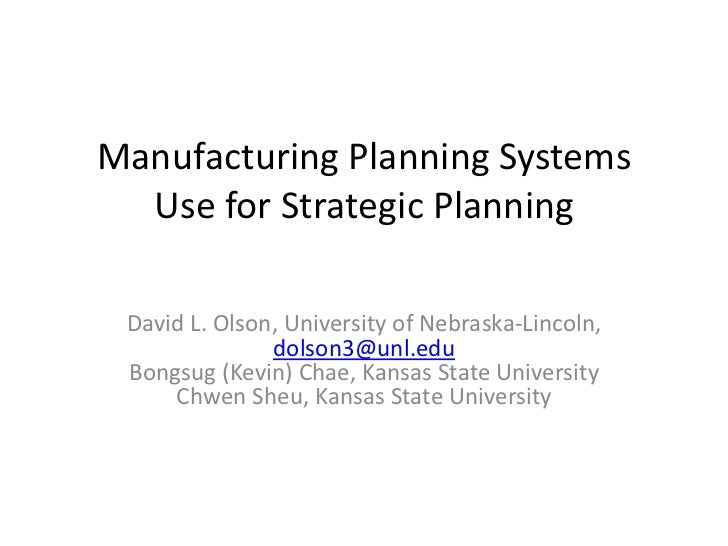Manufacturing Planning Systems  Use for Strategic Planning David L. Olson, University of Nebraska-Lincoln,               d...