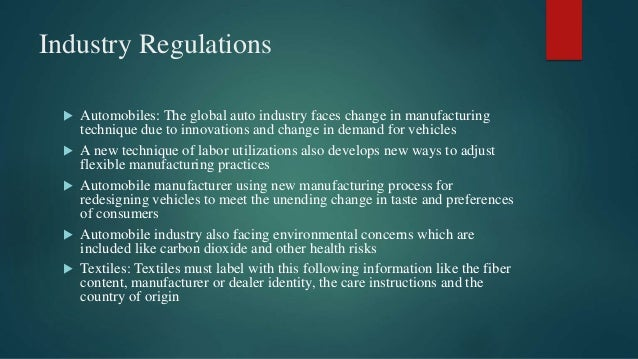Industry Regulations  Automobiles: The global auto industry faces change in manufacturing technique due to innovations an...