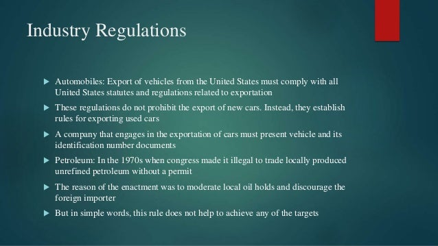 Industry Regulations  Automobiles: Export of vehicles from the United States must comply with all United States statutes ...