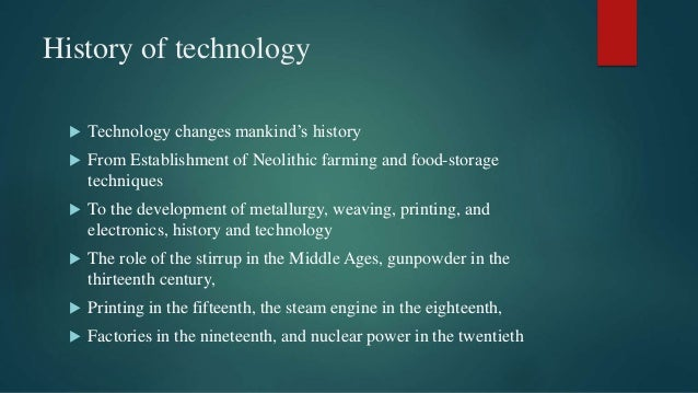 History of technology  Technology changes mankind's history  From Establishment of Neolithic farming and food-storage te...