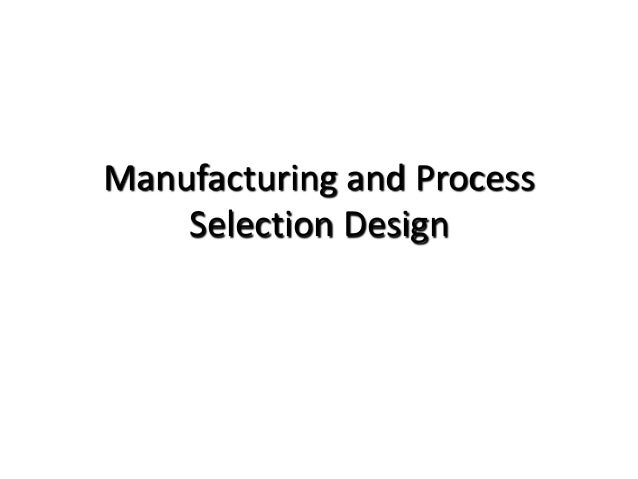 Manufacturing and Process Selection Design
