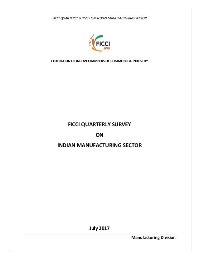 FICCI QUARTERLY SURVEY ON INDIAN MANUFACTURING SECTOR Manufacturing Division FEDERATION OF INDIAN CHAMBERS OF COMMERCE & I...
