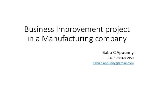 Business Improvement project  in a Manufacturing company  Babu C Appunny  +49 178 168 7959  babu.c.appunny@gmail.com