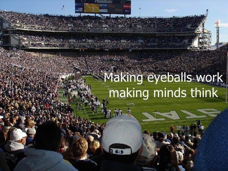 Making eyeballs work making minds think