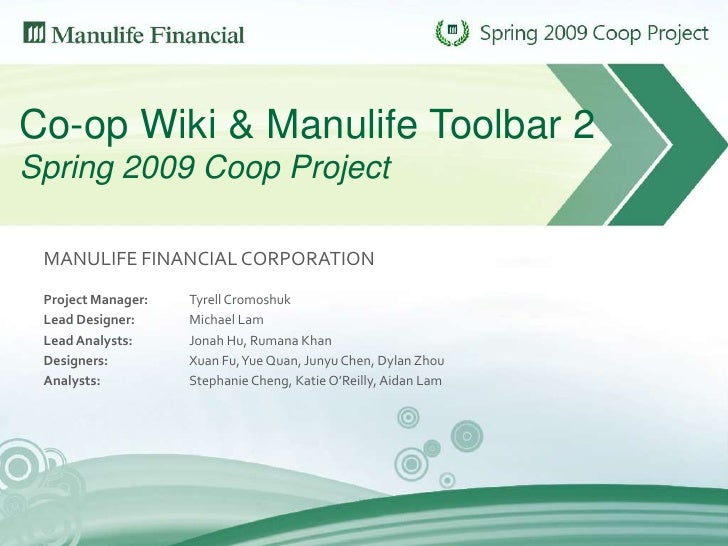 Co-op Wiki & Manulife Toolbar 2Spring 2009 Coop Project<br />MANULIFE FINANCIAL CORPORATION<br />Project Manager: 		Tyrell...