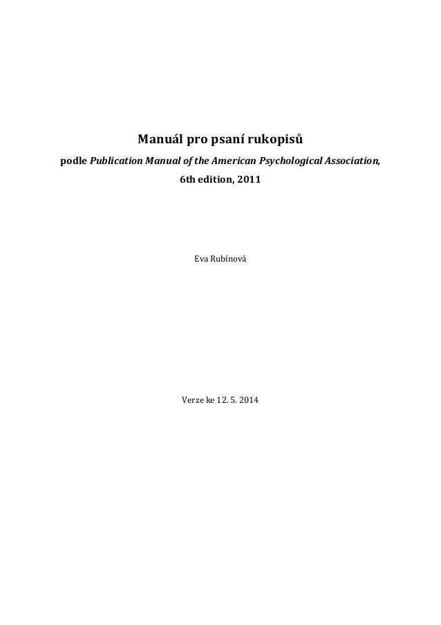Manuál pro psaní rukopisů podle Publication Manual of the American Psychological Association, 6th edition, 2011 Eva Rubíno...
