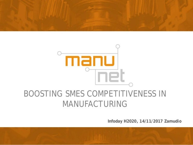BOOSTING SMES COMPETITIVENESS IN MANUFACTURING Infoday H2020, 14/11/2017 Zamudio