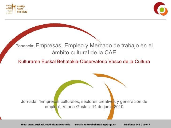 Web: www.euskadi.net/kulturabehatokia  e-mail: kulturabehatokia@ej-gv.es   Teléfono : 945 016947 Ponencia:  Empresas, Empl...