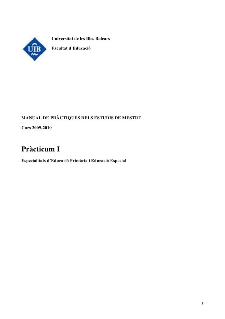 Universitat de les Illes Balears                 Facultat d'Educació     MANUAL DE PRÀCTIQUES DELS ESTUDIS DE MESTRE  Curs...