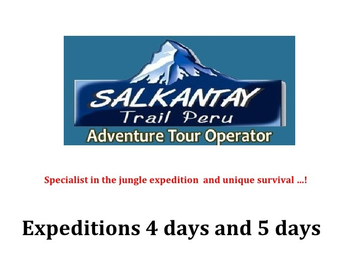 Specialist in the jungle expedition and unique survival …!Expeditions 4 days and 5 days