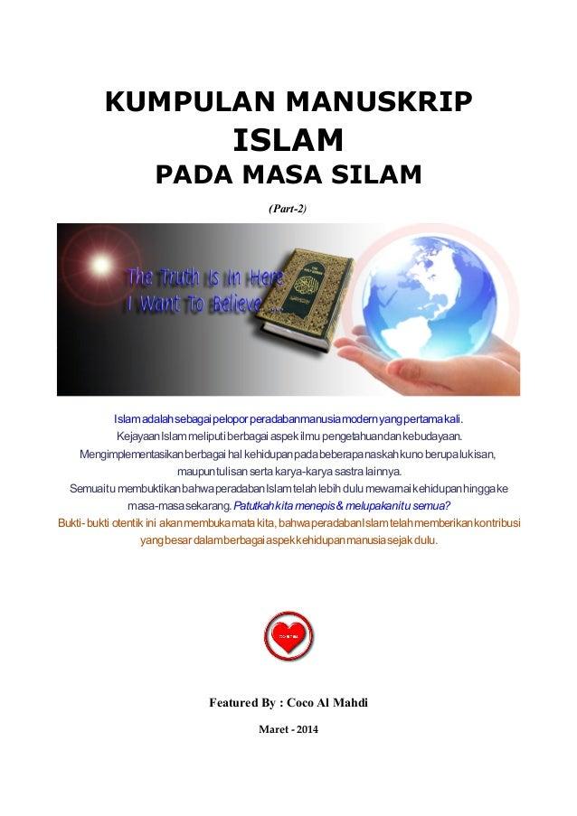 KUMPULAN MANUSKRIP ISLAM PADA MASA SILAM (Part-2) Islamadalahsebagaipeloporperadabanmanusiamodernyangpertamakali. Kejayaan...