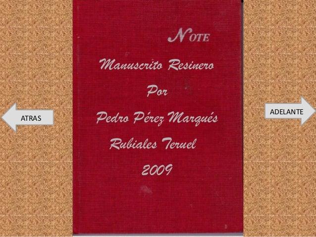 Manuscrito Resinero Por Pedro Pérez Marqués Rubiales Teruel 2009 ADELANTE ATRAS