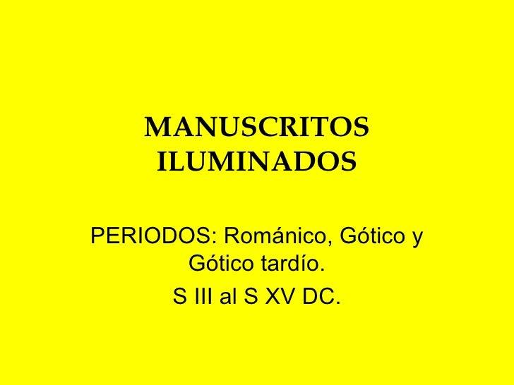 MANUSCRITOS ILUMINADOS PERIODOS: Románico, Gótico y Gótico tardío. S III al S XV DC.