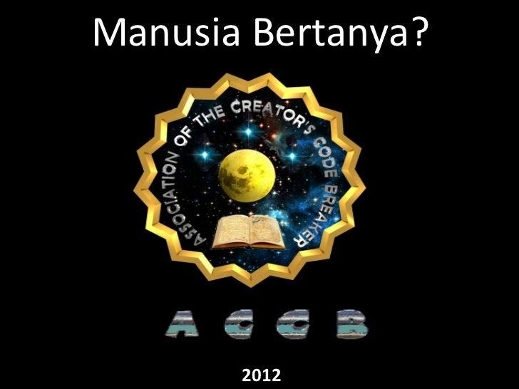 Manusia Bertanya?       2012