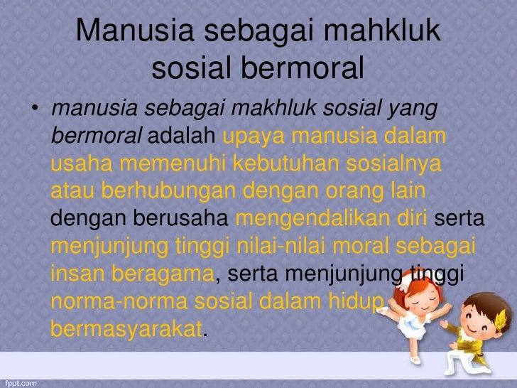 pembahagian moral individu dan sosial B perkembangan moral individu  seseorang memasuki masyarakat dan memiliki peran sosial individu mau menerima persetujuan atau ketidaksetujuan dari .