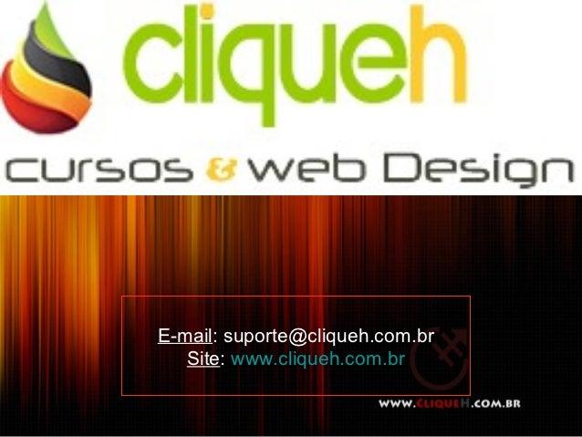 E-mail: suporte@cliqueh.com.br   Site: www.cliqueh.com.br