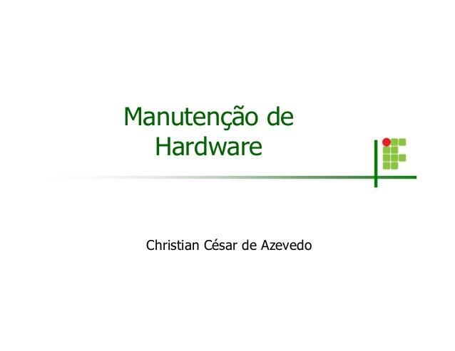 Manutenção de Hardware Christian César de Azevedo