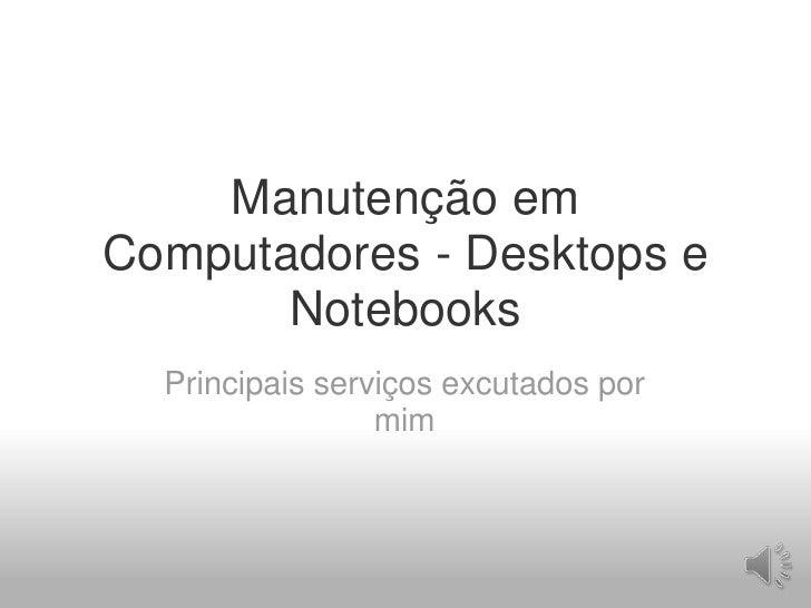 ManutençãoemComputadores - Desktops e Notebooks<br />Principaisserviçosexcutadospormim<br />
