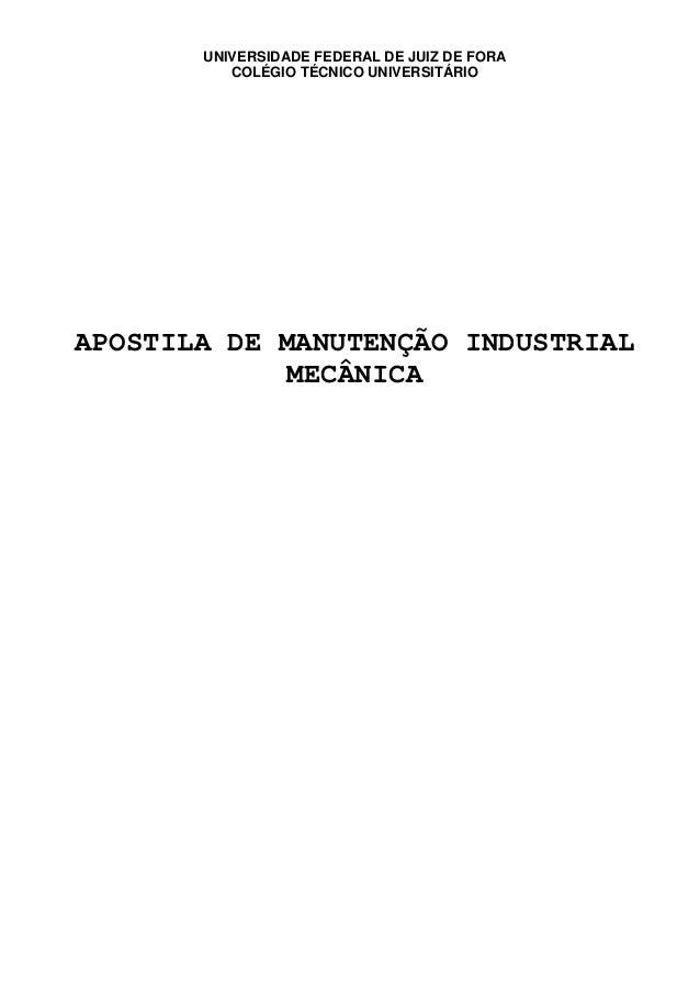 UNIVERSIDADE FEDERAL DE JUIZ DE FORA COLÉGIO TÉCNICO UNIVERSITÁRIO APOSTILA DE MANUTENÇÃO INDUSTRIAL MECÂNICA