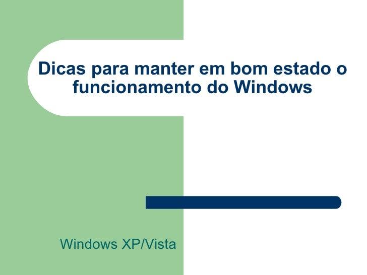 Dicas para manter em bom estado o funcionamento do Windows Windows XP/Vista