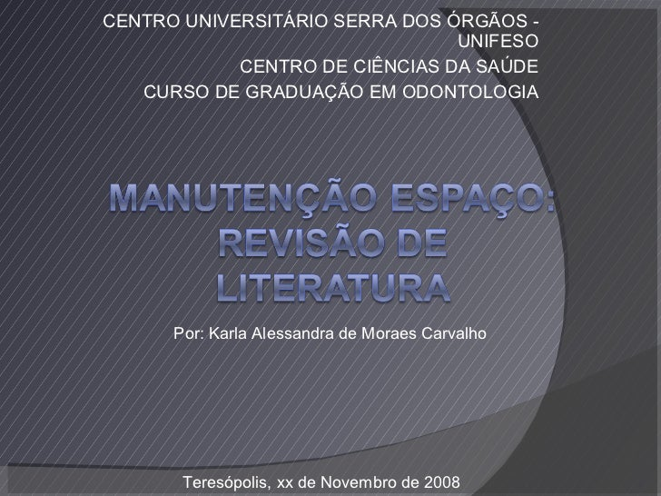 CENTRO UNIVERSITÁRIO SERRA DOS ÓRGÃOS - UNIFESO CENTRO DE CIÊNCIAS DA SAÚDE CURSO DE GRADUAÇÃO EM ODONTOLOGIA Por: Karla A...