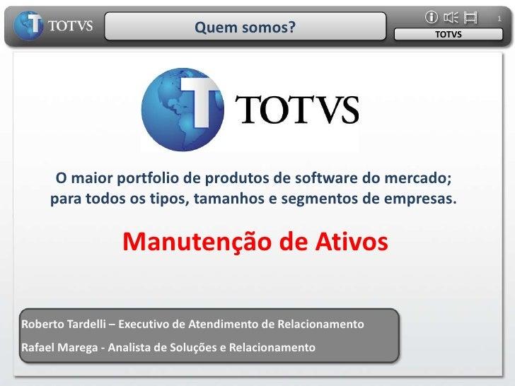 1<br />Quem somos?<br />TOTVS<br />O maior portfolio de produtos de software do mercado;<br />para todos os tipos, tamanho...