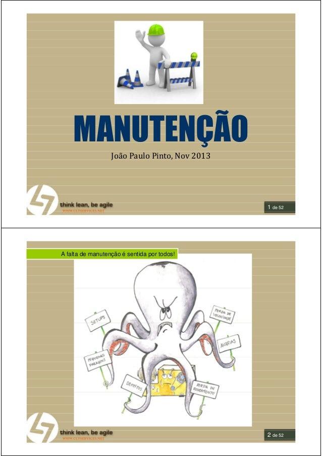 MANUTENÇÃO João Paulo Pinto, Nov 2013  1 de 52  A falta de manutenção é sentida por todos!  2 de 52