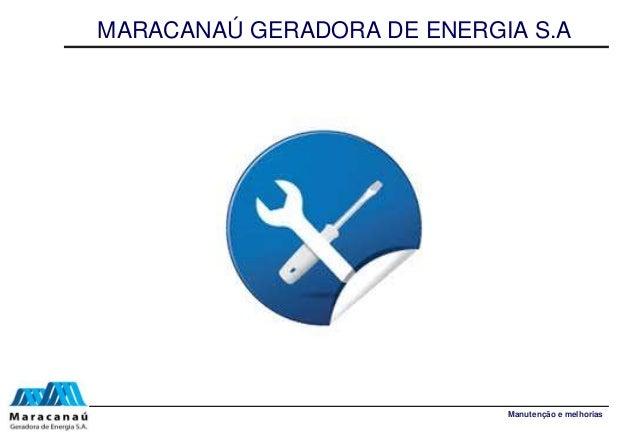 MARACANAÚ GERADORA DE ENERGIA S.A Manutenção e melhorias