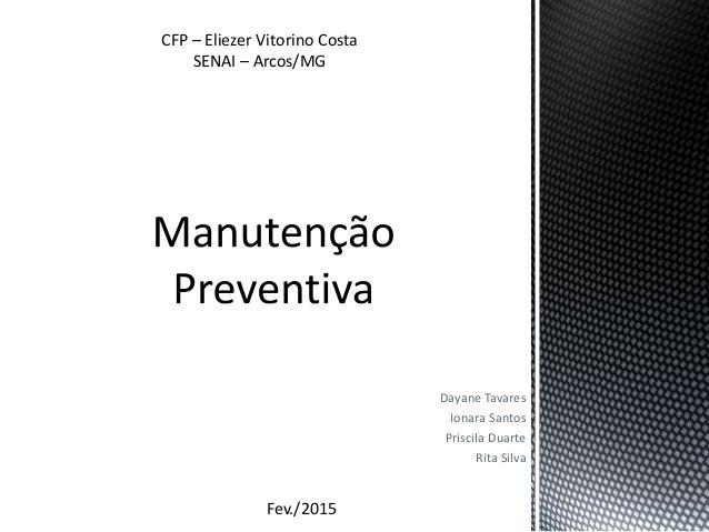 Dayane Tavares Ionara Santos Priscila Duarte Rita Silva CFP – Eliezer Vitorino Costa SENAI – Arcos/MG Fev./2015