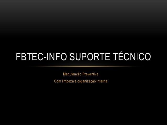 FBTEC-INFO SUPORTE TÉCNICO            Manutenção Preventiva       Com limpeza e organização interna