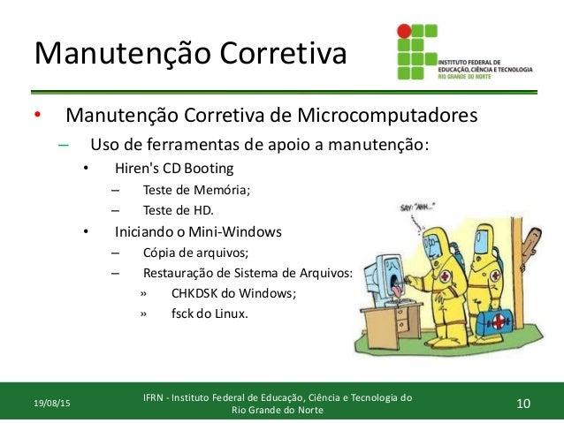 Manutenção Corretiva • Manutenção Corretiva de Microcomputadores – Uso de ferramentas de apoio a manutenção: • Hiren's CD ...